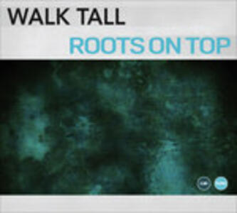 CD Roots on Top Walk Tall