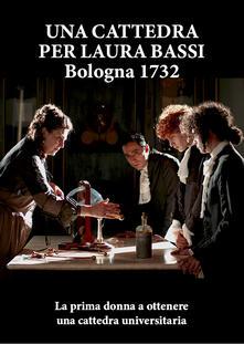 Una cattedra oer Laura Bassi. Bologna 1732 (DVD) di Alessandro Scillitani - DVD