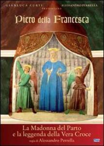 Piero della Francesca. La Madonna del Parto e la leggenda della vera croce di Alessandro Perrella - DVD