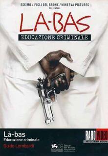 Là-Bas. Educazione criminale (DVD) di Guido Lombardi - DVD