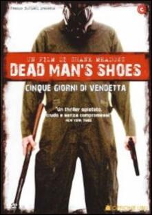 Dead Man's Shoes. Cinque giorni di vendetta di Shane Meadows - DVD