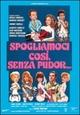 Cover Dvd DVD Spogliamoci così, senza pudor...