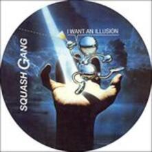 I Want An Illusion - Vinile 7'' di Squash Gang