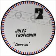 Come on - Vinile 7'' di Jules Tropicana
