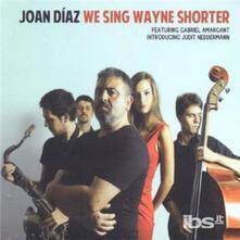 We Sing Wayne Shorter - CD Audio di Joan Diaz