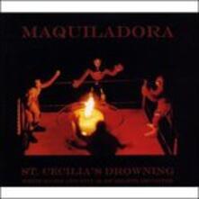 St. Cecilia's Drowning - CD Audio di Maquiladora