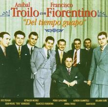 Del Tiempo Guapo - CD Audio di Anibal Troilo,Francisco Fiorentino