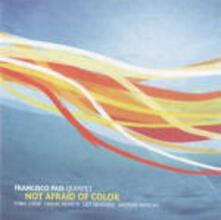 Not Afraid of Color - CD Audio di Francisco Pais