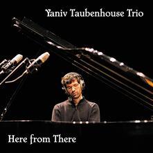 Here from There - CD Audio di Yaniv Taubenhouse