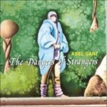 Dangers of Strangers - CD Audio di Abel Ganz