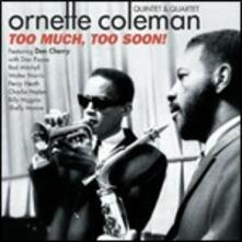 Too Much, Too Soon! - CD Audio di Ornette Coleman