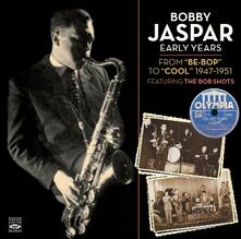 Early Years from Be-Bop to Cool 1947-1951 - CD Audio di Bobby Jaspar