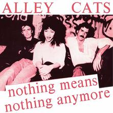 Nothing Means Nothing Anymore - Gimme a Little - Vinile 7'' di Alley Cats