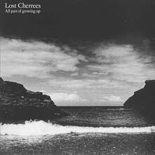 All Part Of Growing Up - Vinile LP di Lost Cherrees