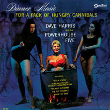 Dinner Music for a Packof Hungry Cannibals - Vinile LP di Dave Harris,Powerhouse Five