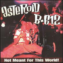 Not Meant for This World! - Vinile LP di Asteroid B-612