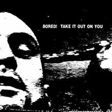 Take it Out on You - Vinile LP di Bored!