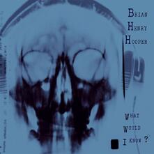 What Would I Know? (Gatefold + Poster) - Vinile LP di Brian Henry Hooper