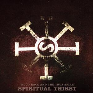 Spiritual Thirst - Vinile LP di Hugo Race,True Spirit