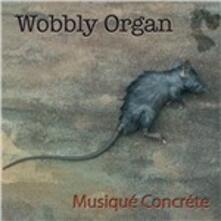 Musiqué Concréte - Vinile LP di Wobbly Organ