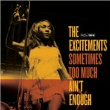 Sometimes Too Much Ain't Enough - Vinile LP di Excitements