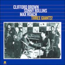 Three Giants! - Vinile LP di Clifford Brown,Max Roach,Sonny Rollins
