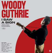 I Saw a Sign. 1940-1947 Recordings - Vinile LP di Woody Guthrie
