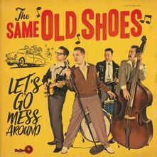 Let's Go Mess Around - Vinile LP di Same Old Shoes