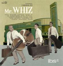 I Wanna go - Vinile LP di Mr. Whiz