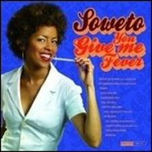 You Give Me Fever - Vinile LP di Soweto