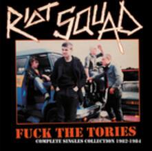 Fuck the Tories. Complete Singles Collection 1982-1984 - Vinile LP di Riot Squad