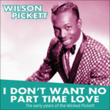 I Don't Want No Part Time Love. The Early Years (180 gr. + Mp3 Download) - Vinile LP di Wilson Pickett