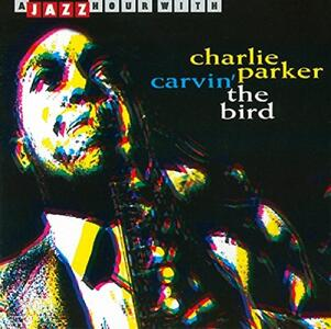 Carvin' the Bird - CD Audio di Charlie Parker