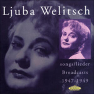 Songs. Broadcasts 1947 - 49 - CD Audio di Ljuba Welitsch