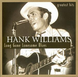Long Gone Lonesome Blues - CD Audio di Hank Williams