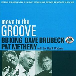 Move to the Groove - CD Audio di Dave Brubeck,Pat Metheny,B.B. King