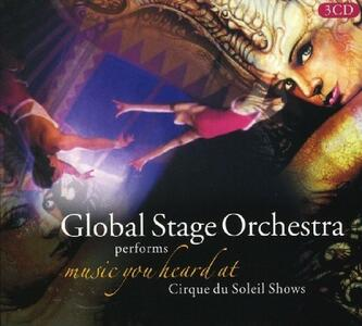 Music You Heard at Cirque Soleil Show (Colonna Sonora) - CD Audio di Global Stage Orchestra