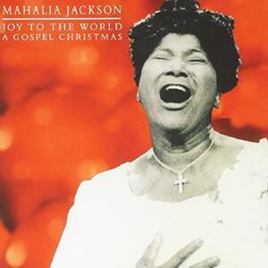 Joy to the World - CD Audio di Mahalia Jackson