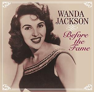 Before the Fame - CD Audio di Wanda Jackson