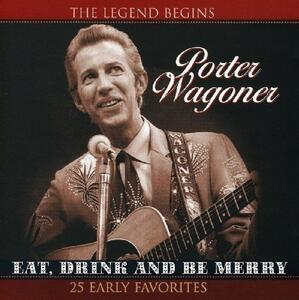 Eat, Drink and Be Merry - CD Audio di Porter Wagoner