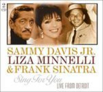 Sing for You. Live from Detroit - CD Audio di Frank Sinatra,Liza Minnelli,Sammy Davis Jr.