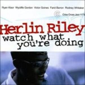 Watch What You're Doing - CD Audio di Herlin Riley