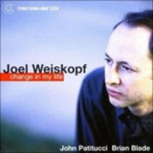 Change in My Life - CD Audio di Joel Weiskopf