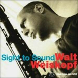Sight to Sound - CD Audio di Walt Weiskopf