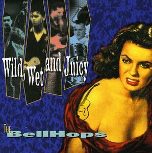 Wild, Wet And Juicy - CD Audio di Bellhops