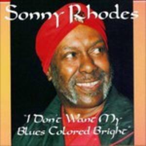 I Don't Want My Blues - CD Audio di Sonny Rhodes