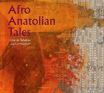 Live in Teheran - CD Audio di Afro Anatolian Tales