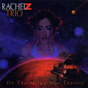On the Milky Way Express - CD Audio di Rachel Z Trio