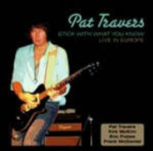 Stick With What You Know - CD Audio di Pat Travers
