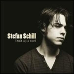 Don't Say a Word - CD Audio di Stefan Schill